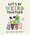 Cover Image: Let's Be Weird Together