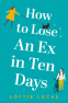 Cover Image: How to Lose an Ex in Ten Days
