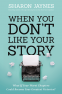 Cover Image: When You Don't Like Your Story