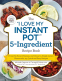 """Cover Image: The """"I Love My Instant Pot®"""" 5-Ingredient Recipe Book"""