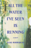 Cover Image: All the Water I've Seen is Running