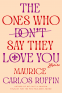 Cover Image: The Ones Who Don't Say They Love You