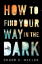 Cover Image: How to Find Your Way in the Dark