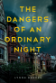 Cover Image: The Dangers of an Ordinary Night