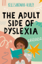 Cover Image: The Adult Side of Dyslexia
