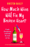 Cover Image: How Much Wine Will Fix My Broken Heart?