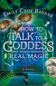 Cover Image: How to Talk to a Goddess and Other Lessons in Real Magic