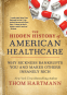 Cover Image: The Hidden History of American Healthcare