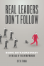 Cover Image: Real Leaders Don't Follow